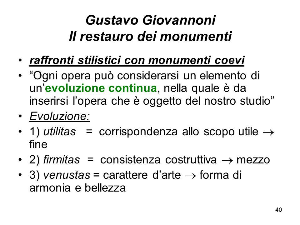 """40 Gustavo Giovannoni Il restauro dei monumenti raffronti stilistici con monumenti coevi """"Ogni opera può considerarsi un elemento di un'evoluzione con"""
