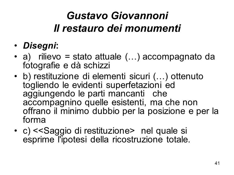 41 Gustavo Giovannoni Il restauro dei monumenti Disegni: a) rilievo = stato attuale (…) accompagnato da fotografie e dà schizzi b) restituzione di ele