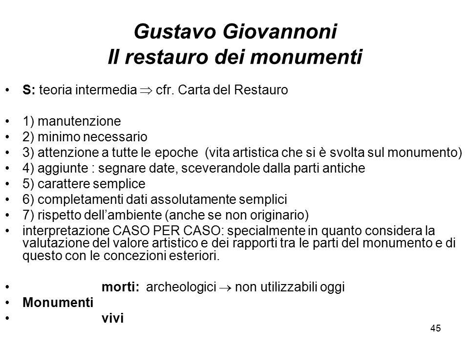 45 Gustavo Giovannoni Il restauro dei monumenti S: teoria intermedia  cfr. Carta del Restauro 1) manutenzione 2) minimo necessario 3) attenzione a tu