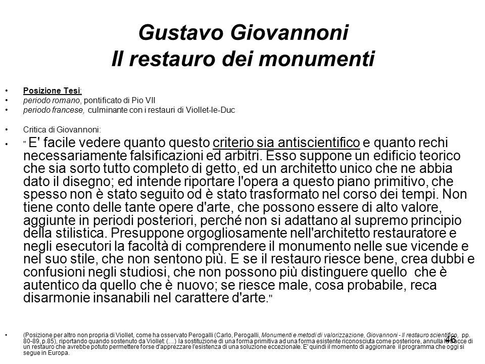 46 Gustavo Giovannoni Il restauro dei monumenti Posizione Tesi: periodo romano, pontificato di Pio VII periodo francese, culminante con i restauri di