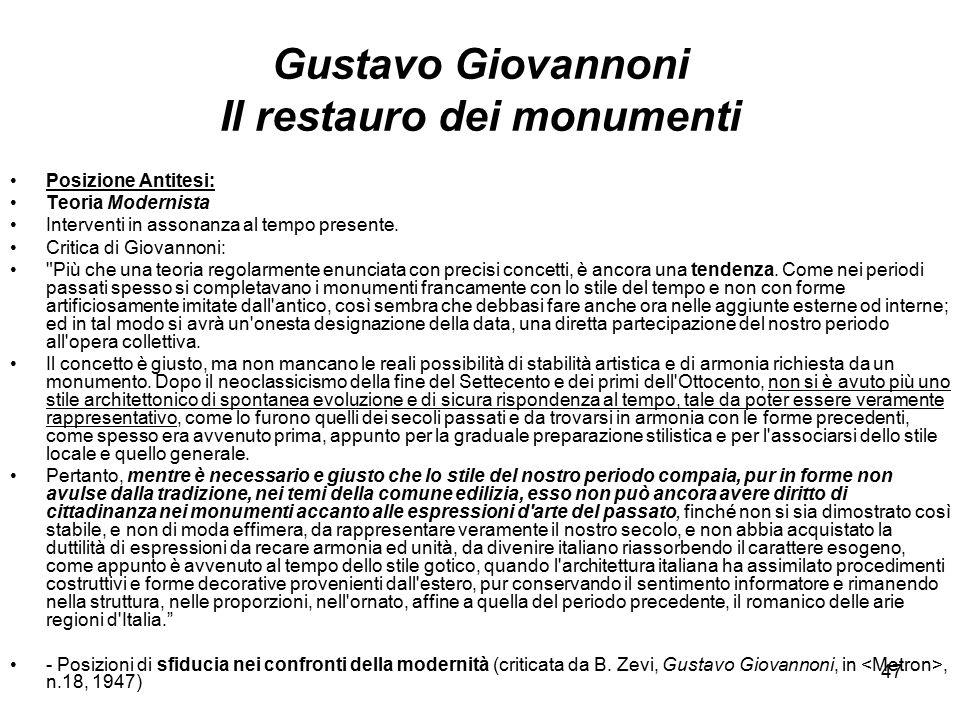 47 Gustavo Giovannoni Il restauro dei monumenti Posizione Antitesi: Teoria Modernista Interventi in assonanza al tempo presente. Critica di Giovannoni