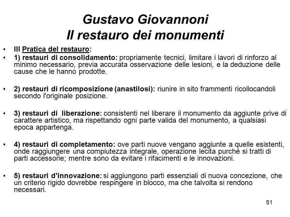 51 Gustavo Giovannoni Il restauro dei monumenti III Pratica del restauro: 1) restauri di consolidamento: propriamente tecnici, limitare i lavori di ri