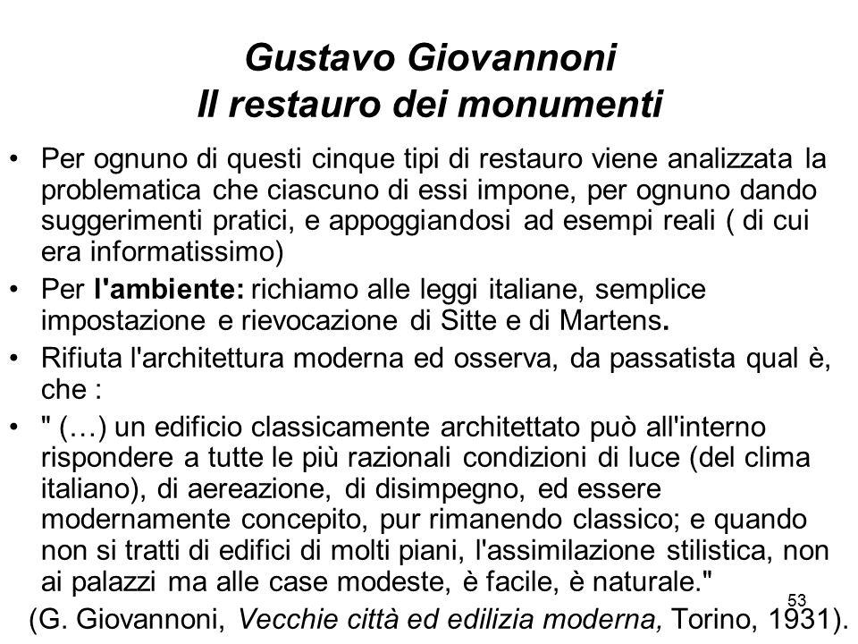 53 Gustavo Giovannoni Il restauro dei monumenti Per ognuno di questi cinque tipi di restauro viene analizzata la problematica che ciascuno di essi imp