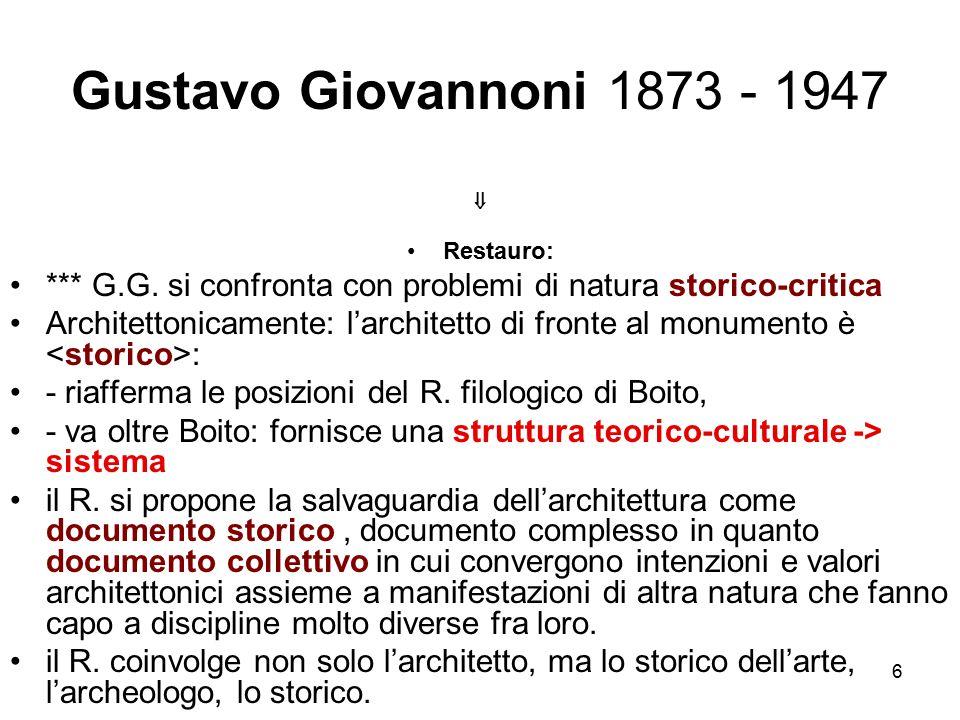 6 Gustavo Giovannoni 1873 - 1947  Restauro: *** G.G. si confronta con problemi di natura storico-critica Architettonicamente: l'architetto di fronte