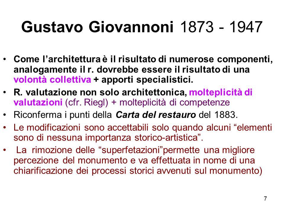 7 Gustavo Giovannoni 1873 - 1947 Come l'architettura è il risultato di numerose componenti, analogamente il r. dovrebbe essere il risultato di una vol
