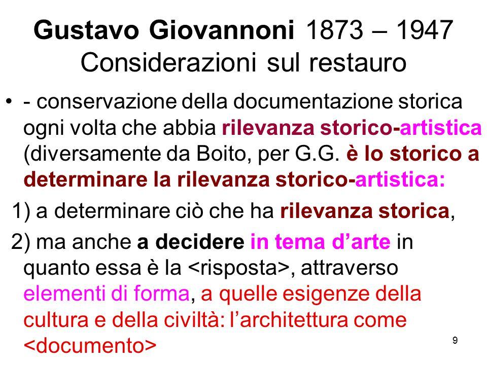 9 Gustavo Giovannoni 1873 – 1947 Considerazioni sul restauro - conservazione della documentazione storica ogni volta che abbia rilevanza storico-artis