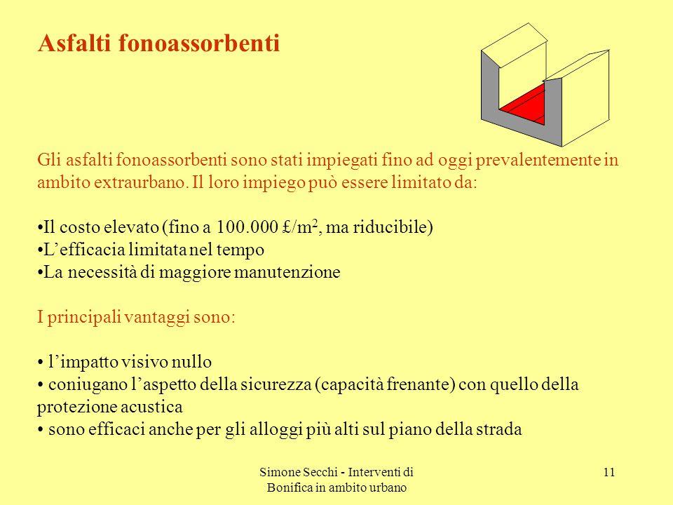 Simone Secchi - Interventi di Bonifica in ambito urbano 11 Asfalti fonoassorbenti Gli asfalti fonoassorbenti sono stati impiegati fino ad oggi prevalentemente in ambito extraurbano.