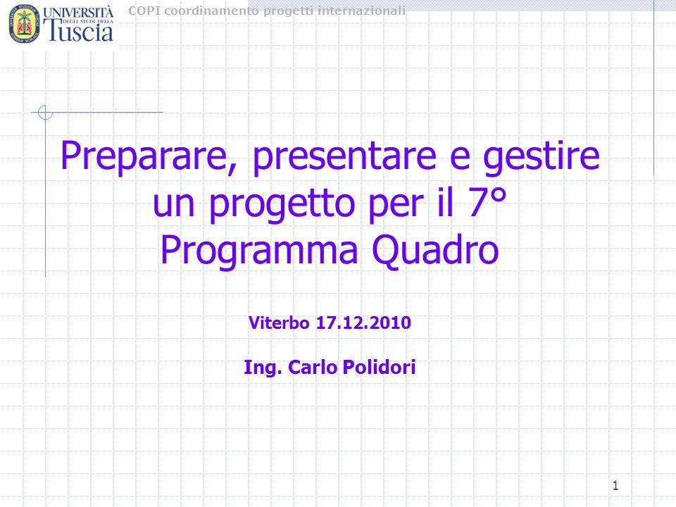 COPI coordinamento progetti internazionali 1 Preparare, presentare e gestire un progetto per il 7° Programma Quadro Viterbo 17.12.2010 Ing. Carlo Poli