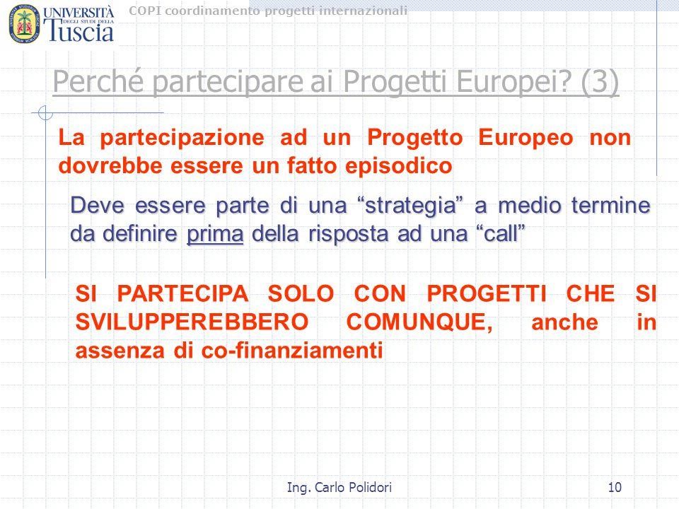 COPI coordinamento progetti internazionali Ing. Carlo Polidori10 Perché partecipare ai Progetti Europei? (3) La partecipazione ad un Progetto Europeo