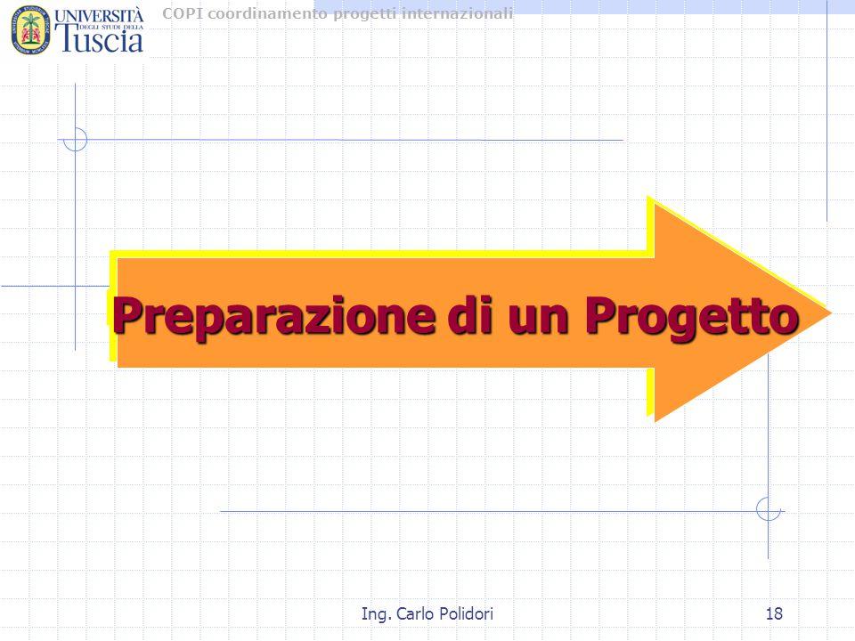 COPI coordinamento progetti internazionali Ing. Carlo Polidori18 Preparazione di un Progetto