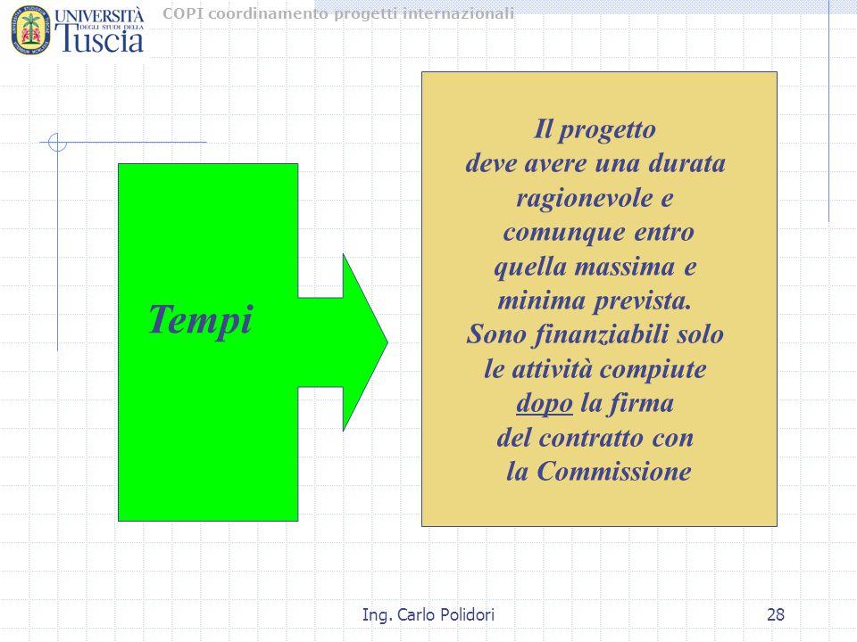 COPI coordinamento progetti internazionali Ing. Carlo Polidori28 Il progetto deve avere una durata ragionevole e comunque entro quella massima e minim