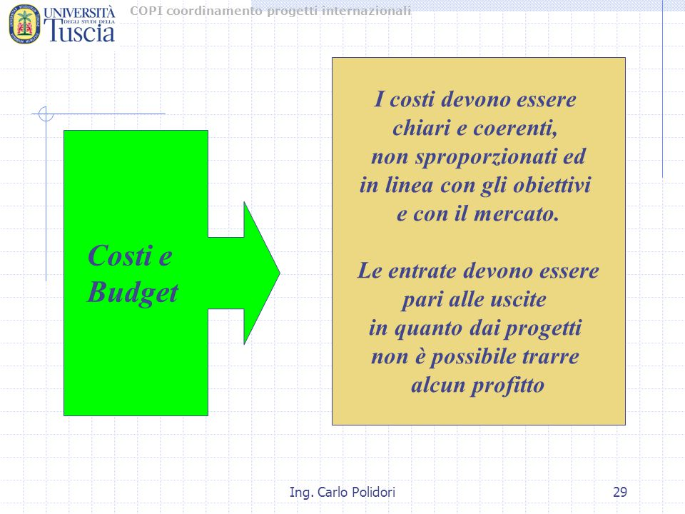 COPI coordinamento progetti internazionali Ing. Carlo Polidori29 I costi devono essere chiari e coerenti, non sproporzionati ed in linea con gli obiet