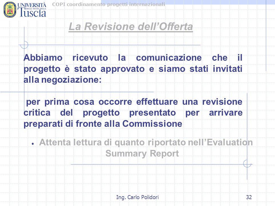 COPI coordinamento progetti internazionali Ing. Carlo Polidori32 La Revisione dell'Offerta Abbiamo ricevuto la comunicazione che il progetto è stato a