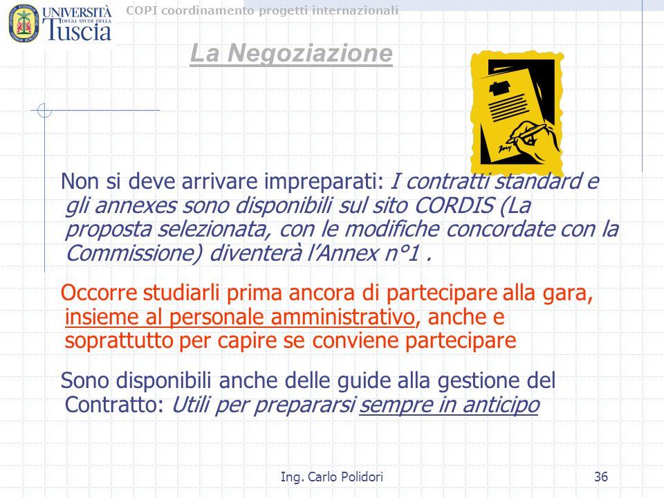 COPI coordinamento progetti internazionali Ing. Carlo Polidori36 La Negoziazione Non si deve arrivare impreparati: I contratti standard e gli annexes