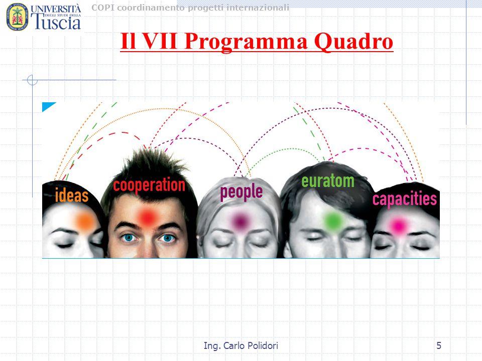 COPI coordinamento progetti internazionali Ing. Carlo Polidori5 Il VII Programma Quadro