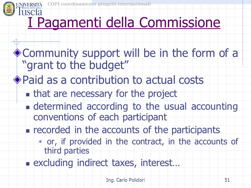 "COPI coordinamento progetti internazionali Ing. Carlo Polidori51 Community support will be in the form of a ""grant to the budget"" Paid as a contributi"