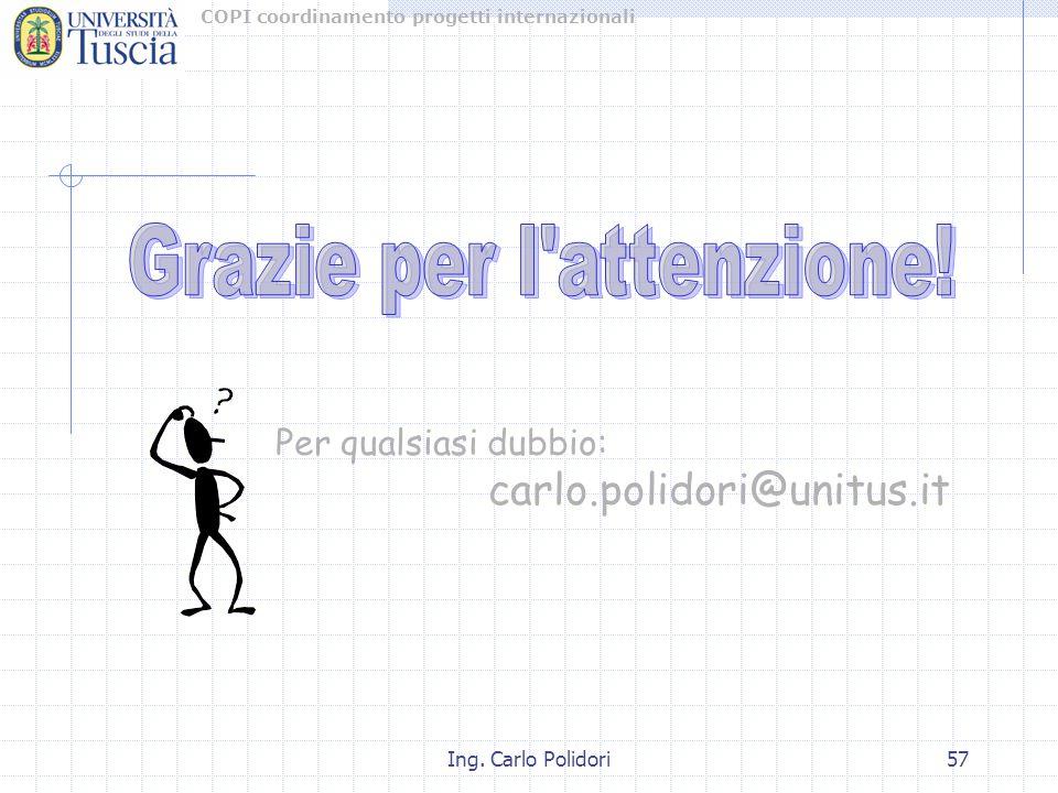 COPI coordinamento progetti internazionali Ing. Carlo Polidori57 Per qualsiasi dubbio: carlo.polidori@unitus.it
