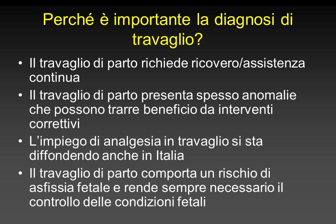 Diagnosi di travaglio Dilatazione cervicale progressiva + contrazioni uterine regolari (> 1 ogni 10 minuti, percepite come dolorose) Contrazioni senza dilatazione cervicale non implicano travaglio (falso travaglio) La rottura delle membrane non implica travaglio di parto Una dilatazione della cervice fino a 3-4 cm è fisiologica a termine di gravidanza; in questi casi due esami obiettivi a distanza di 1-2 ore sono necessari per dimostrare la progressione della dilatazione