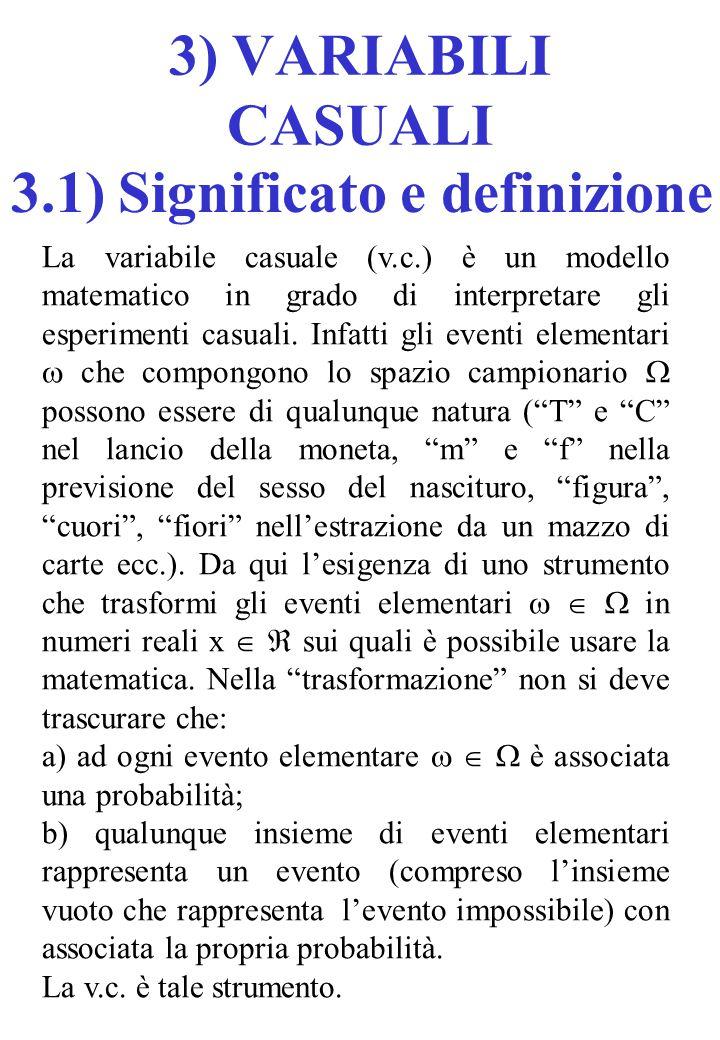 La variabile casuale (v.c.) è un modello matematico in grado di interpretare gli esperimenti casuali.
