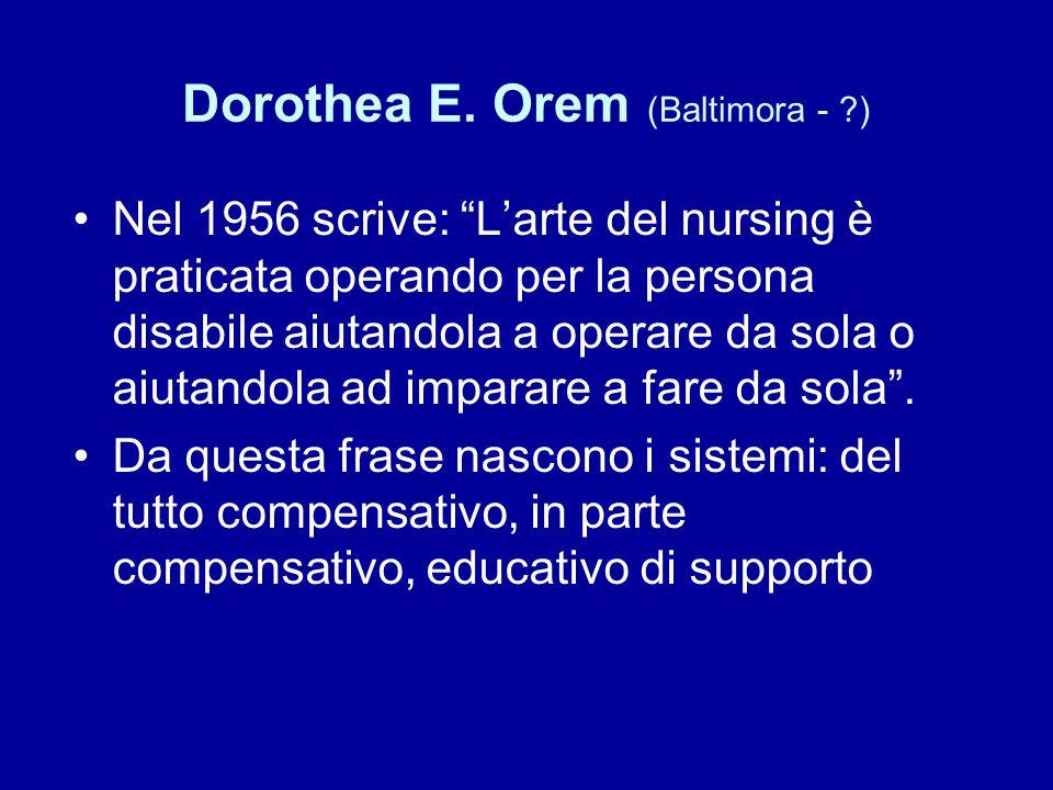 """Dorothea E. Orem (Baltimora - ?) Nel 1956 scrive: """"L'arte del nursing è praticata operando per la persona disabile aiutandola a operare da sola o aiut"""