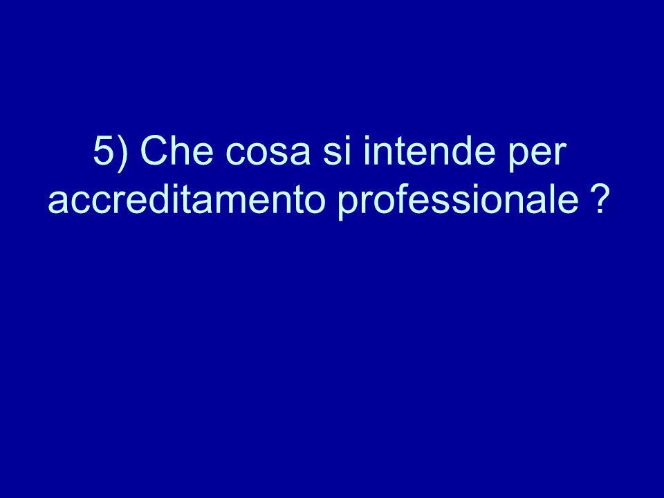 5) Che cosa si intende per accreditamento professionale ?