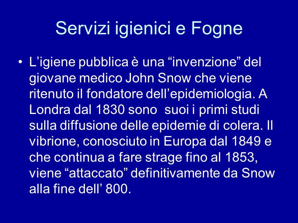 """Servizi igienici e Fogne L'igiene pubblica è una """"invenzione"""" del giovane medico John Snow che viene ritenuto il fondatore dell'epidemiologia. A Londr"""