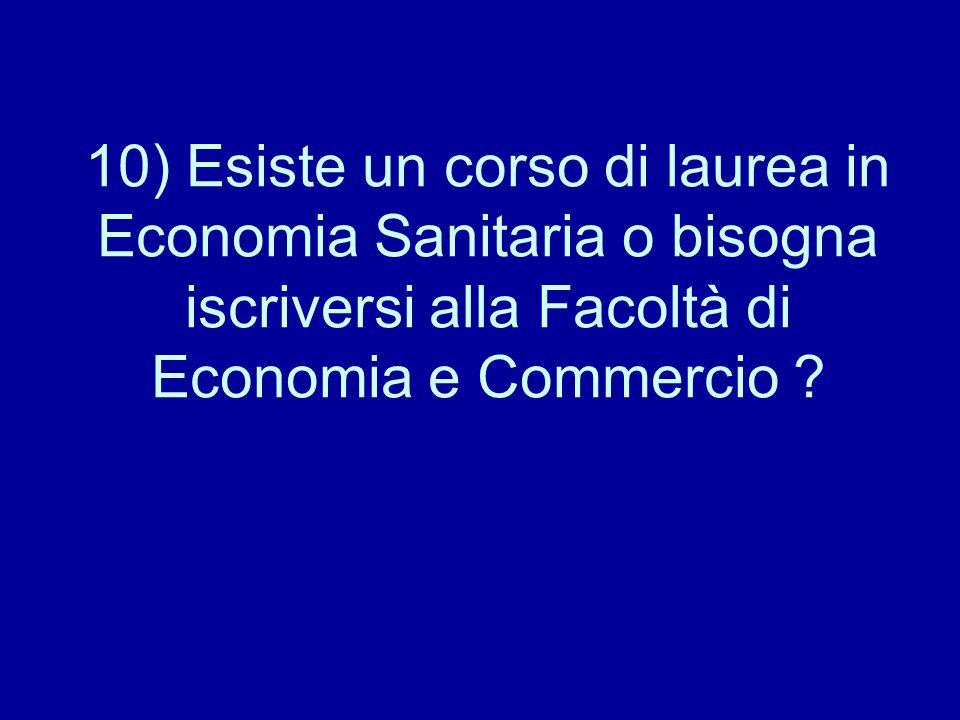 10) Esiste un corso di laurea in Economia Sanitaria o bisogna iscriversi alla Facoltà di Economia e Commercio ?