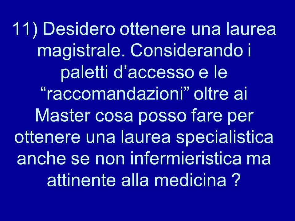 """11) Desidero ottenere una laurea magistrale. Considerando i paletti d'accesso e le """"raccomandazioni"""" oltre ai Master cosa posso fare per ottenere una"""