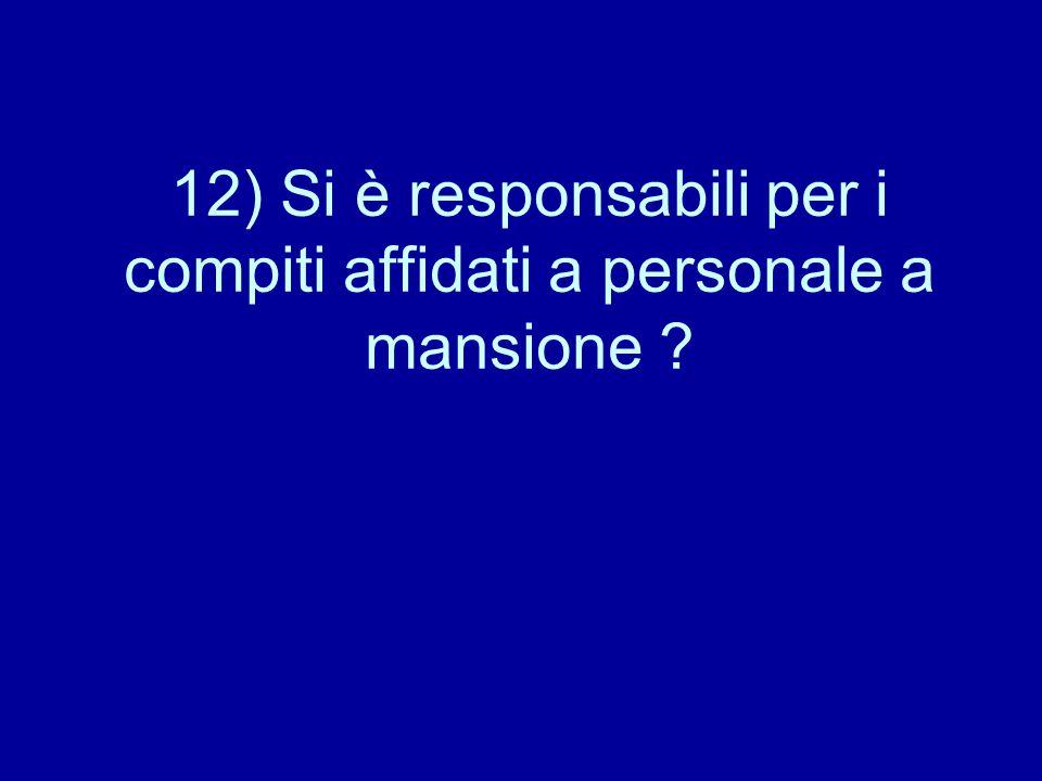 12) Si è responsabili per i compiti affidati a personale a mansione ?