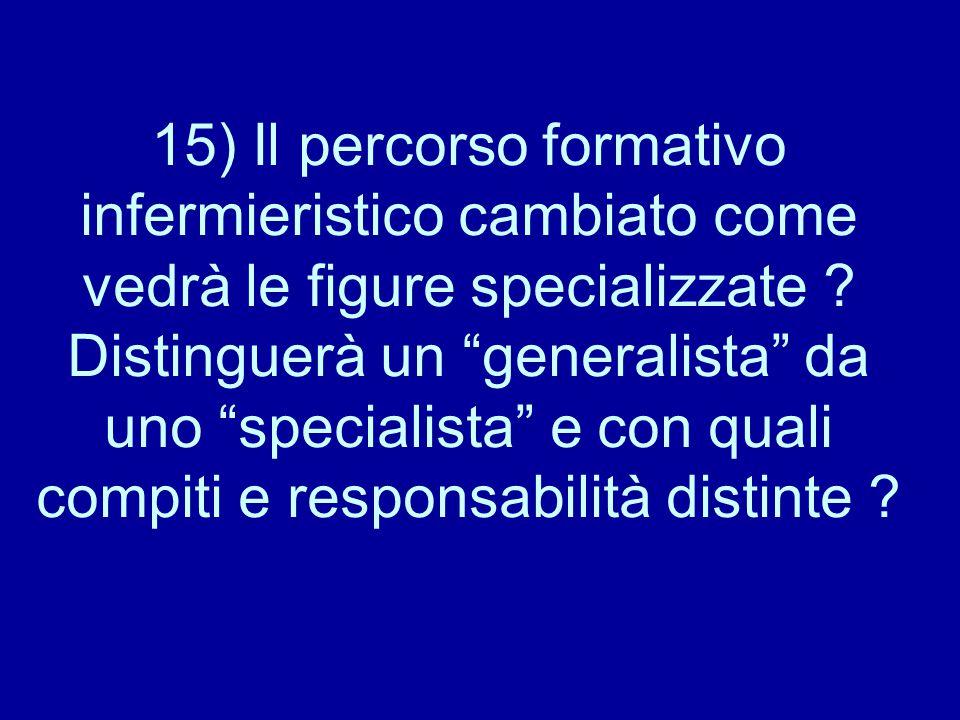 """15) Il percorso formativo infermieristico cambiato come vedrà le figure specializzate ? Distinguerà un """"generalista"""" da uno """"specialista"""" e con quali"""