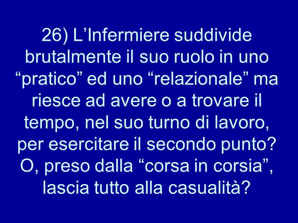 """26) L'Infermiere suddivide brutalmente il suo ruolo in uno """"pratico"""" ed uno """"relazionale"""" ma riesce ad avere o a trovare il tempo, nel suo turno di la"""
