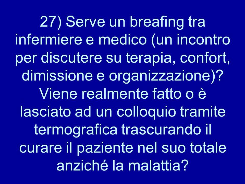 27) Serve un breafing tra infermiere e medico (un incontro per discutere su terapia, confort, dimissione e organizzazione)? Viene realmente fatto o è