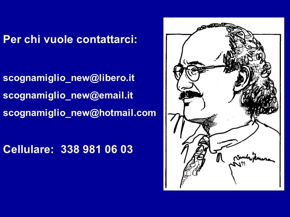 Per chi vuole contattarci: scognamiglio_new@libero.it scognamiglio_new@email.it scognamiglio_new@hotmail.com Cellulare: 338 981 06 03