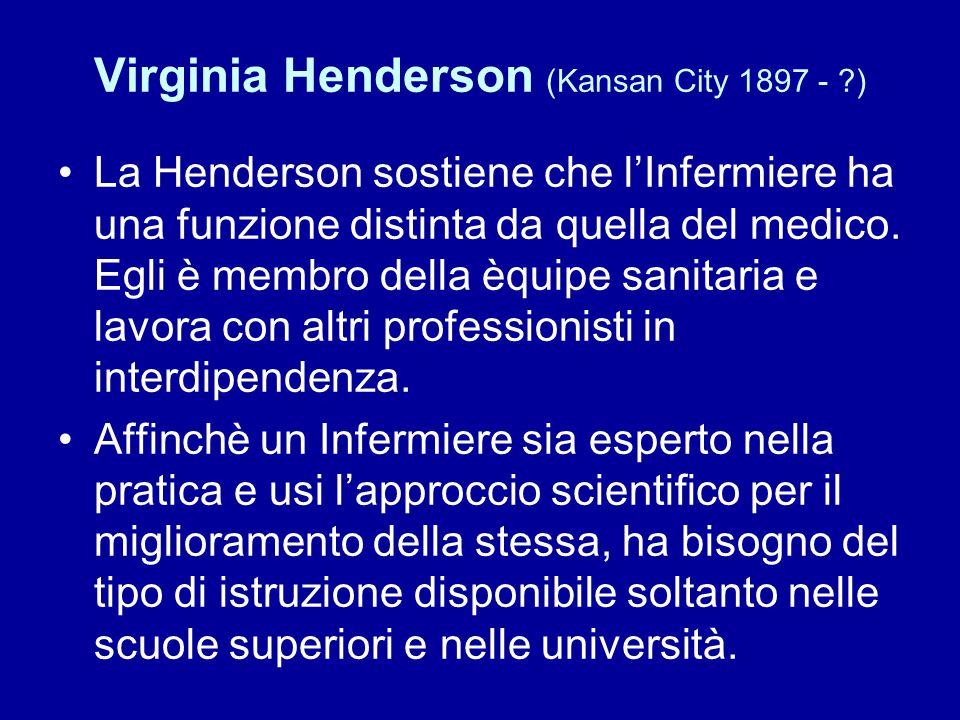 Virginia Henderson (Kansan City 1897 - ?) La Henderson sostiene che l'Infermiere ha una funzione distinta da quella del medico. Egli è membro della èq