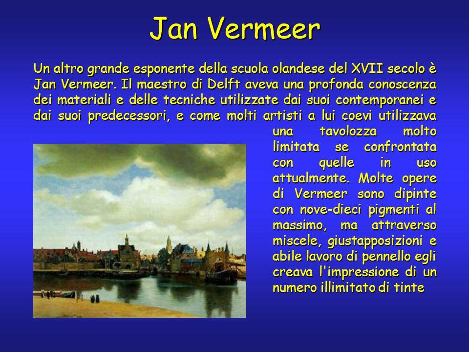 Jan Vermeer Un altro grande esponente della scuola olandese del XVII secolo è Jan Vermeer. Il maestro di Delft aveva una profonda conoscenza dei mater