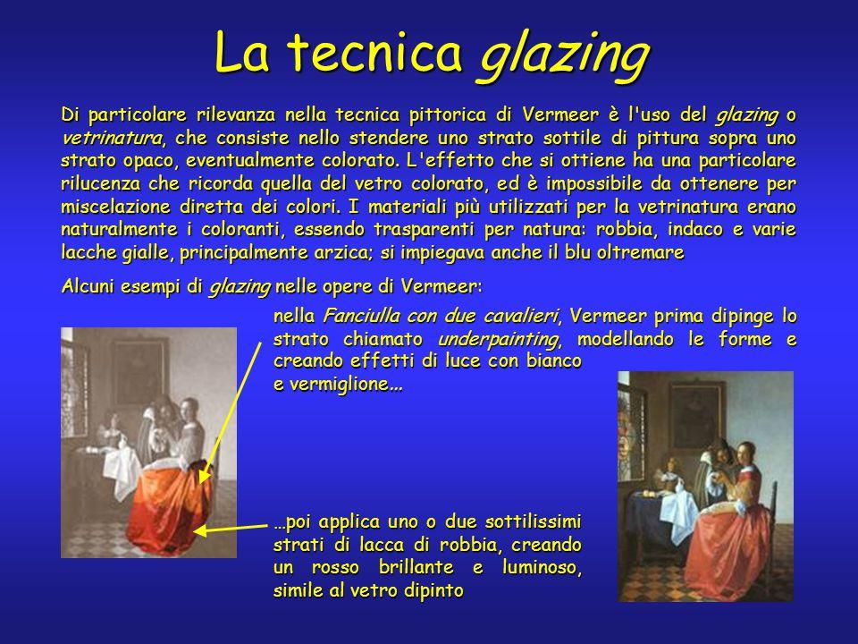 La tecnica glazing Di particolare rilevanza nella tecnica pittorica di Vermeer è l uso del glazing o vetrinatura, che consiste nello stendere uno strato sottile di pittura sopra uno strato opaco, eventualmente colorato.