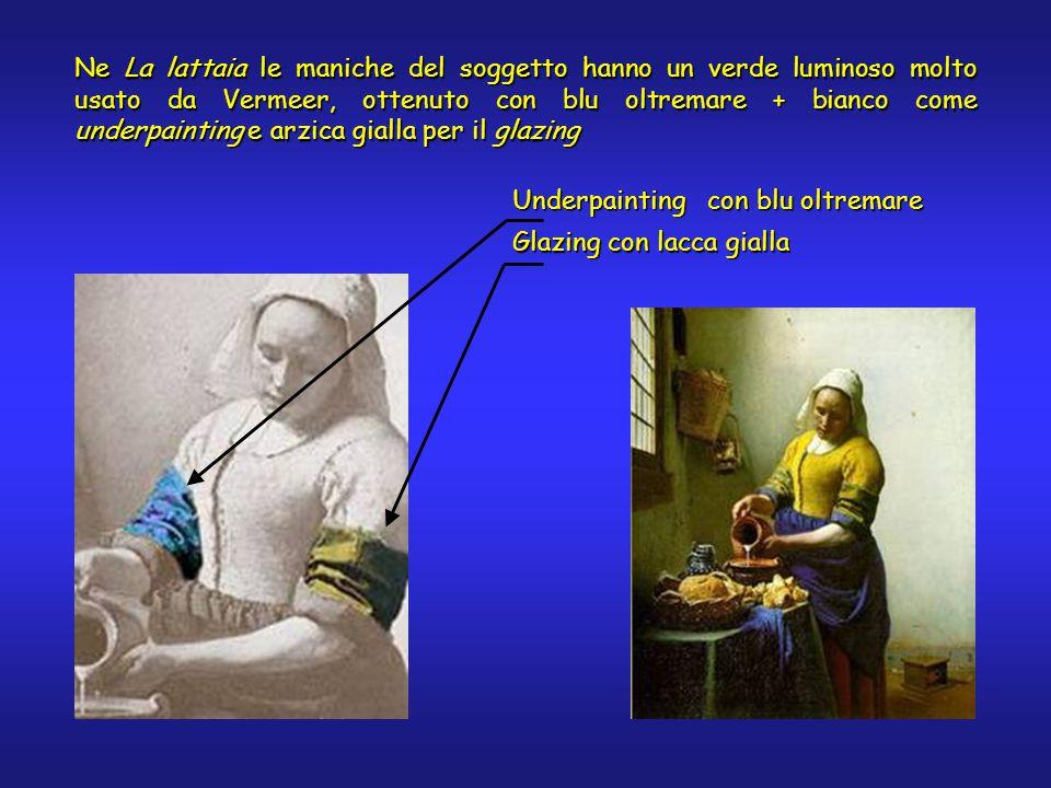Ne La lattaia le maniche del soggetto hanno un verde luminoso molto usato da Vermeer, ottenuto con blu oltremare + bianco come underpainting e arzica gialla per il glazing Glazing con lacca gialla Underpainting con blu oltremare