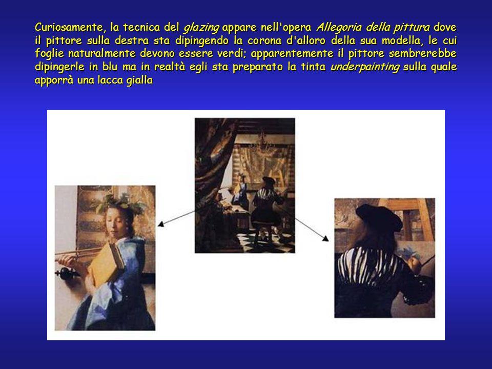 Curiosamente, la tecnica del glazing appare nell opera Allegoria della pittura dove il pittore sulla destra sta dipingendo la corona d alloro della sua modella, le cui foglie naturalmente devono essere verdi; apparentemente il pittore sembrerebbe dipingerle in blu ma in realtà egli sta preparato la tinta underpainting sulla quale apporrà una lacca gialla