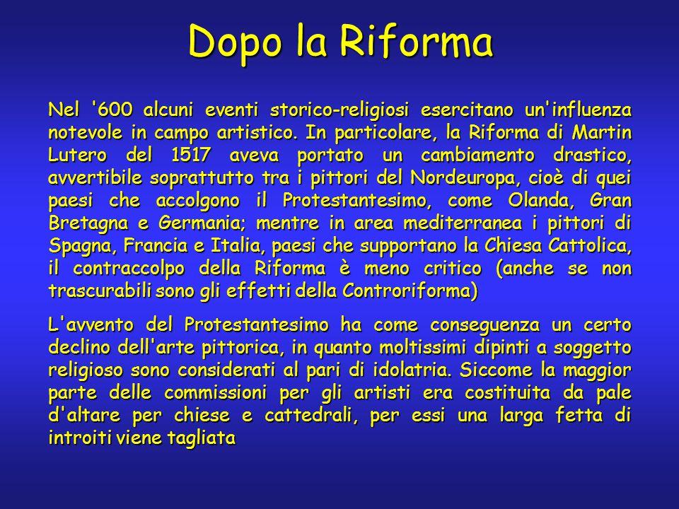 Dopo la Riforma Nel 600 alcuni eventi storico-religiosi esercitano un influenza notevole in campo artistico.