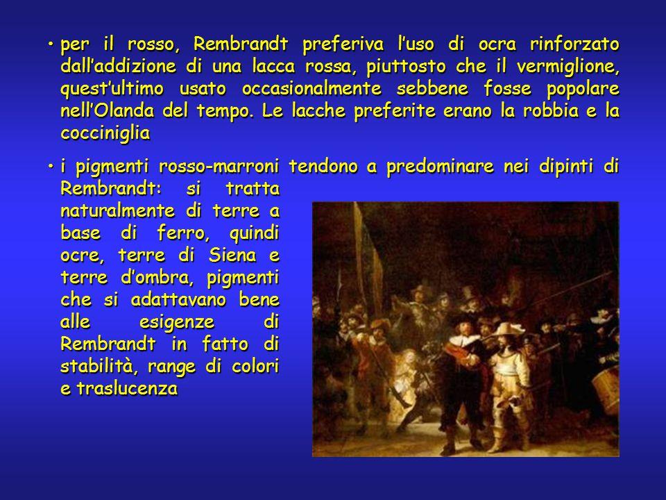 per il rosso, Rembrandt preferiva l'uso di ocra rinforzato dall'addizione di una lacca rossa, piuttosto che il vermiglione, quest'ultimo usato occasionalmente sebbene fosse popolare nell'Olanda del tempo.