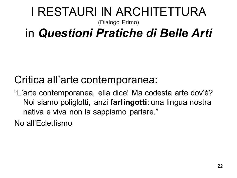 22 I RESTAURI IN ARCHITETTURA (Dialogo Primo) in Questioni Pratiche di Belle Arti Critica all'arte contemporanea: L'arte contemporanea, ella dice.