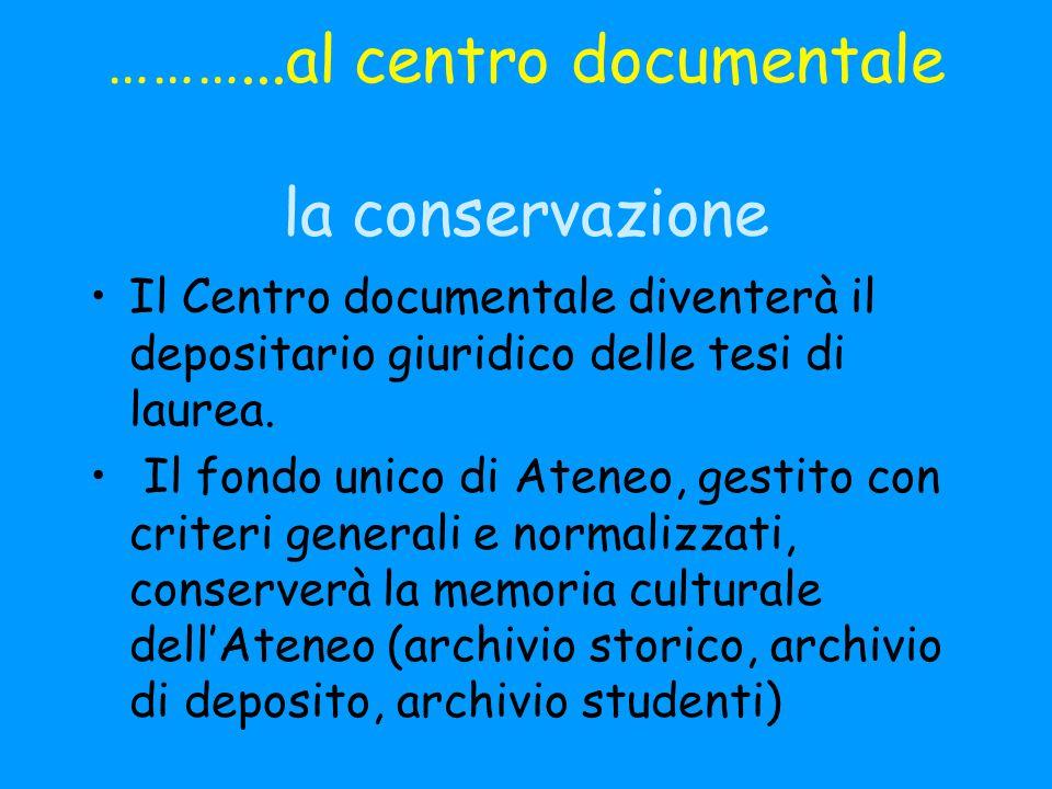………...al centro documentale la conservazione Il Centro documentale diventerà il depositario giuridico delle tesi di laurea.