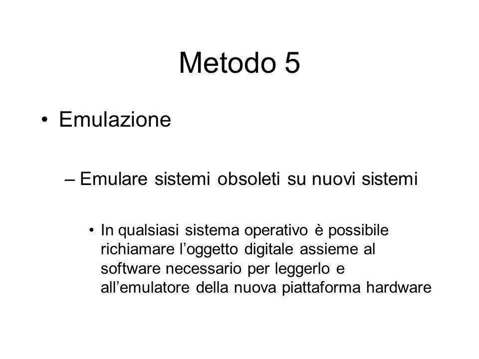 Metodo 5 Emulazione –Emulare sistemi obsoleti su nuovi sistemi In qualsiasi sistema operativo è possibile richiamare l'oggetto digitale assieme al software necessario per leggerlo e all'emulatore della nuova piattaforma hardware