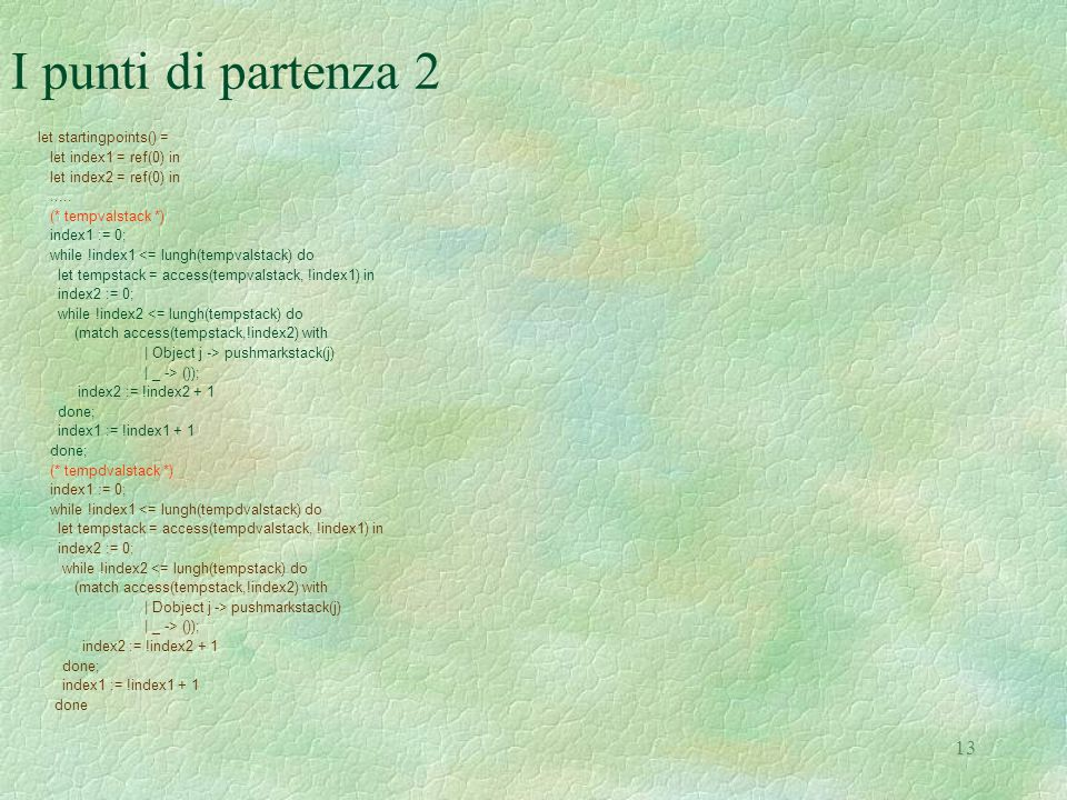13 I punti di partenza 2 let startingpoints() = let index1 = ref(0) in let index2 = ref(0) in.....