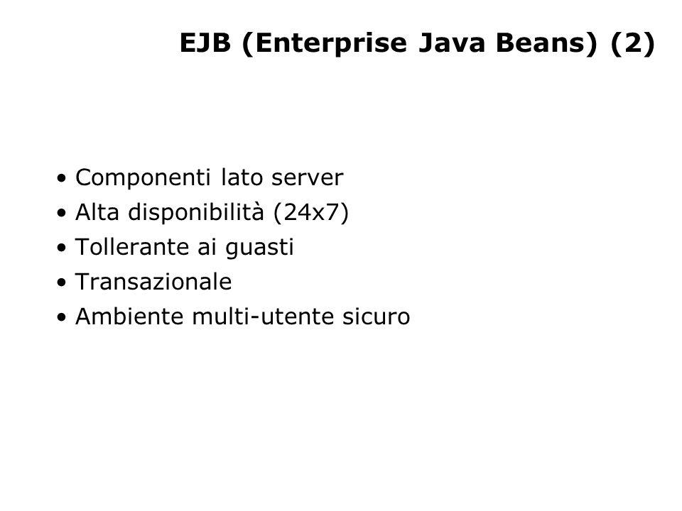 EJB (Enterprise Java Beans) (2) Componenti lato server Alta disponibilità (24x7) Tollerante ai guasti Transazionale Ambiente multi-utente sicuro