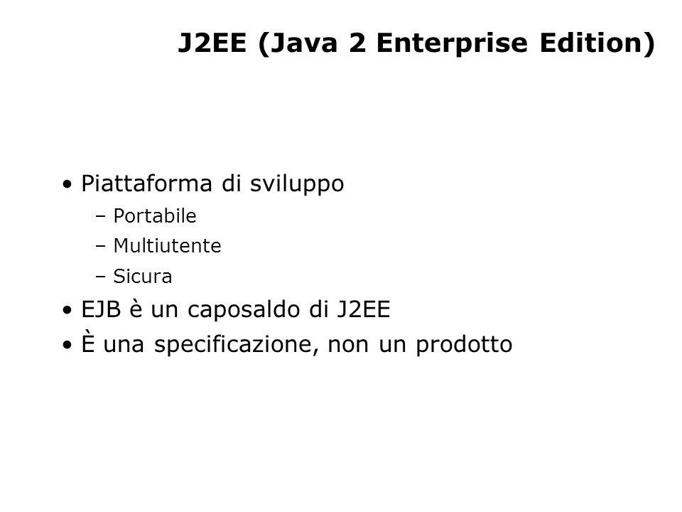Tecnologie J2EE EJB (Enterprise JavaBeans) RMI (Java Remote Method Invocation) JNDI (Java Naming and Directory Interface) JDBC (Java Database Connectivity) JTA e JTS (Java Transaction API and Service) JPS (Java Servlets e Java Server Pages) Java IDL - implementazione CORBA di Sun