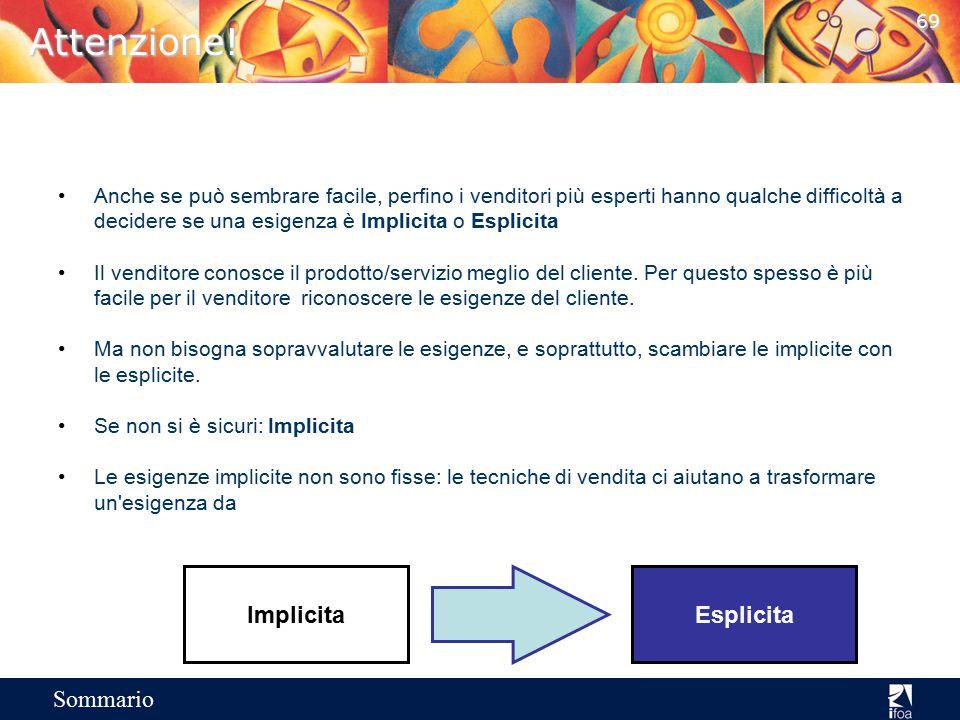 68 Sommario Distinguere le esigenze Le esigenze implicite devono essere utilizzate in modo diverso da quelle esplicite. Il venditore deve essere quind