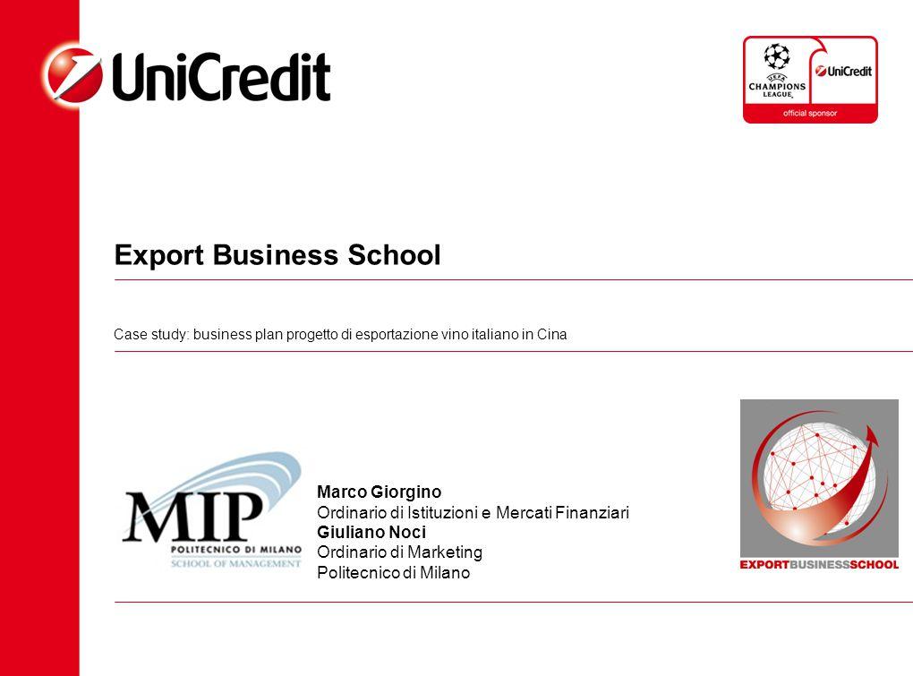 Export Business School Case study: business plan progetto di esportazione vino italiano in Cina Marco Giorgino Ordinario di Istituzioni e Mercati Fina