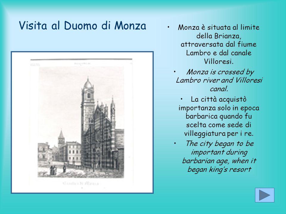 Visita al Duomo di Monza Monza è situata al limite della Brianza, attraversata dal fiume Lambro e dal canale Villoresi. Monza is crossed by Lambro riv