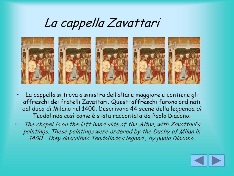 La cappella Zavattari La cappella si trova a sinistra dell'altare maggiore e contiene gli affreschi dei fratelli Zavattari.